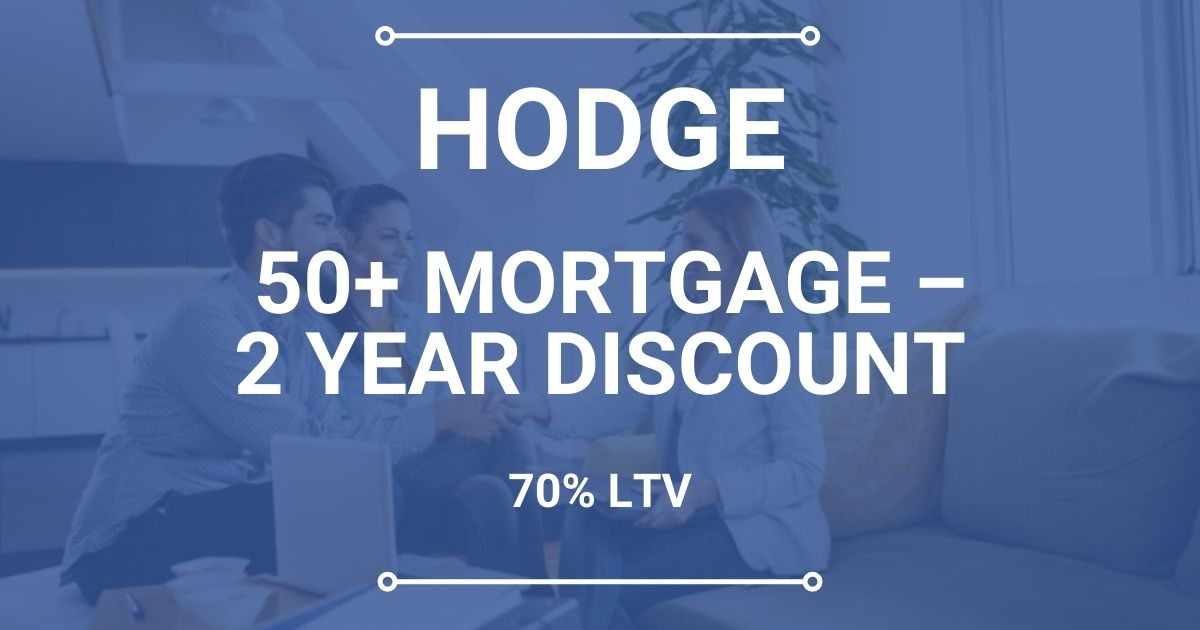 Hodge 50+ Mortgage – 2 Year Discount (70% LTV)